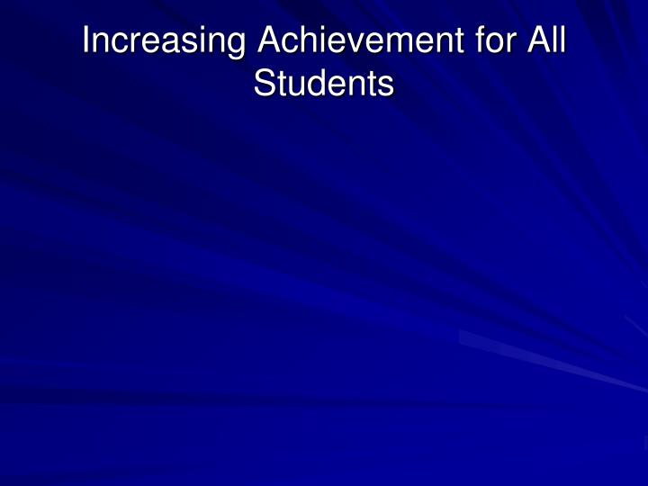 Increasing Achievement for All Students