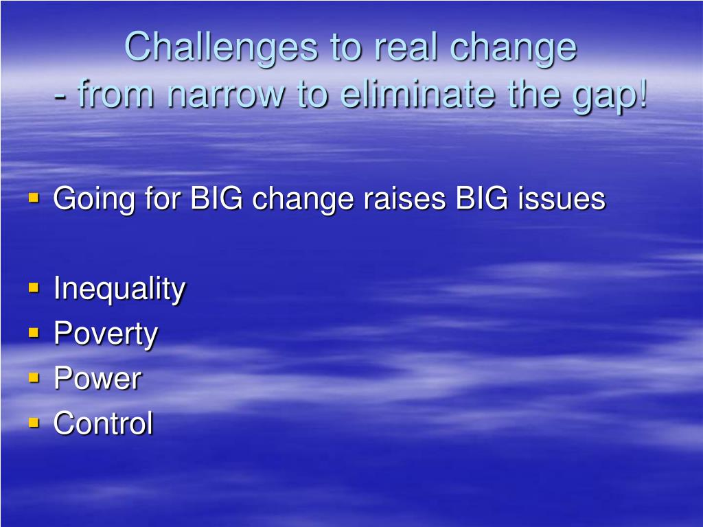 Challenges to real change
