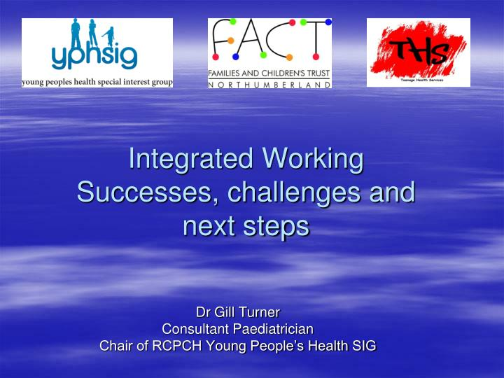Integrated working successes challenges and next steps