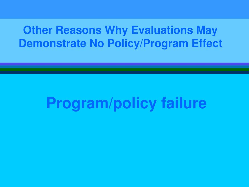 Other Reasons Why Evaluations May Demonstrate No Policy/Program Effect