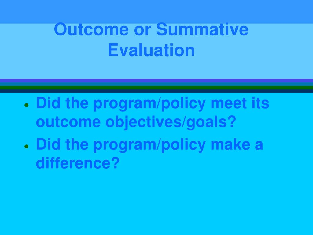 Outcome or Summative Evaluation