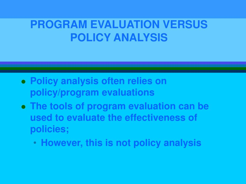 PROGRAM EVALUATION VERSUS POLICY ANALYSIS
