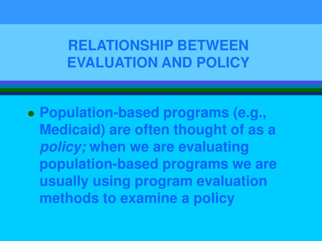 RELATIONSHIP BETWEEN EVALUATION AND POLICY