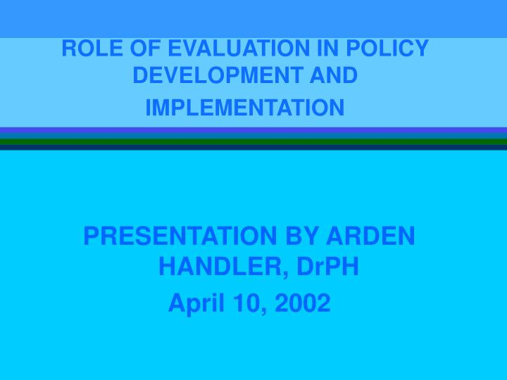 Role of evaluation in policy development and implementation