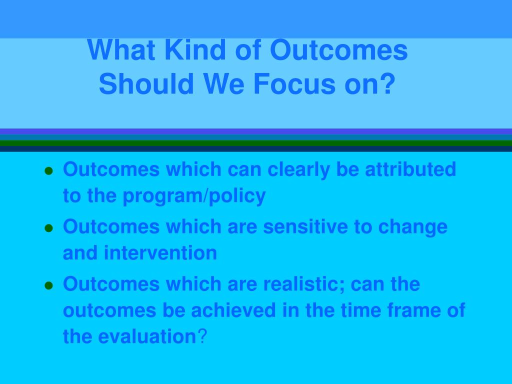 What Kind of Outcomes Should We Focus on?