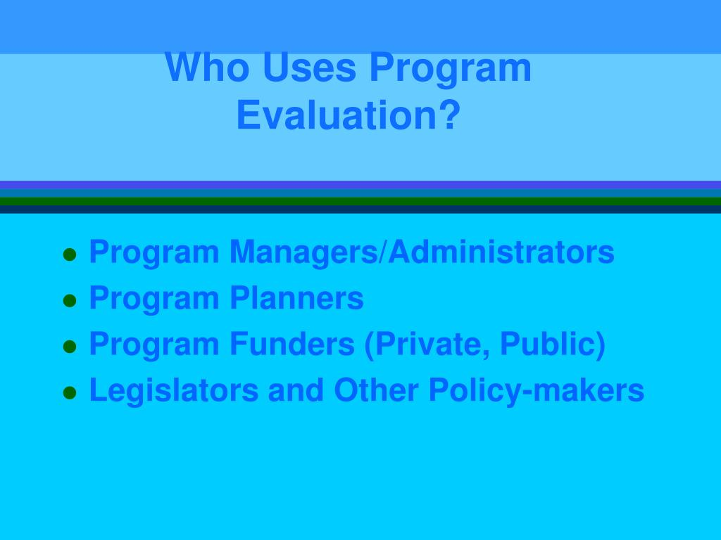 Who Uses Program Evaluation?