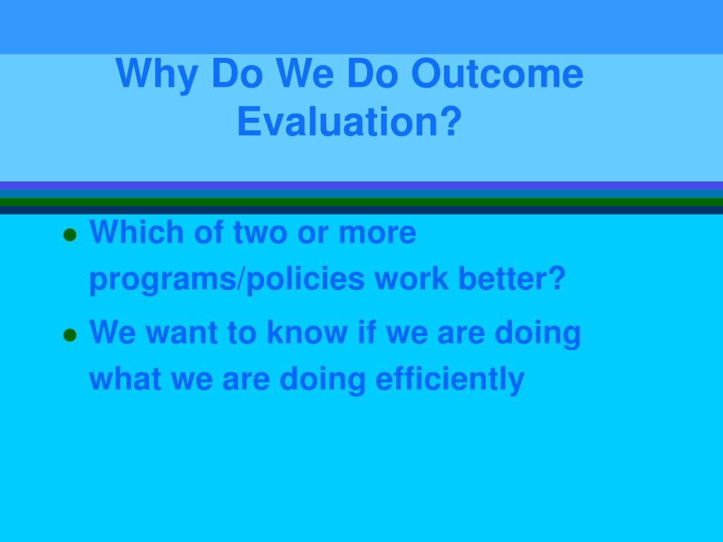 Why Do We Do Outcome Evaluation?