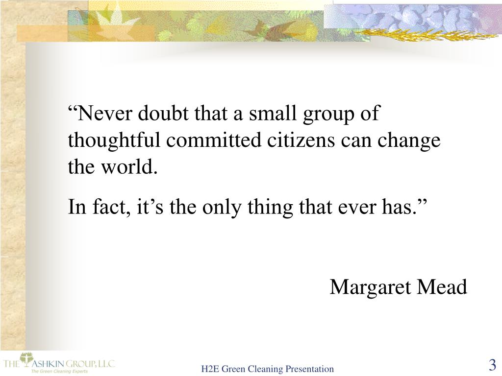 """Never doubt that a small group of thoughtful committed citizens can change the world."