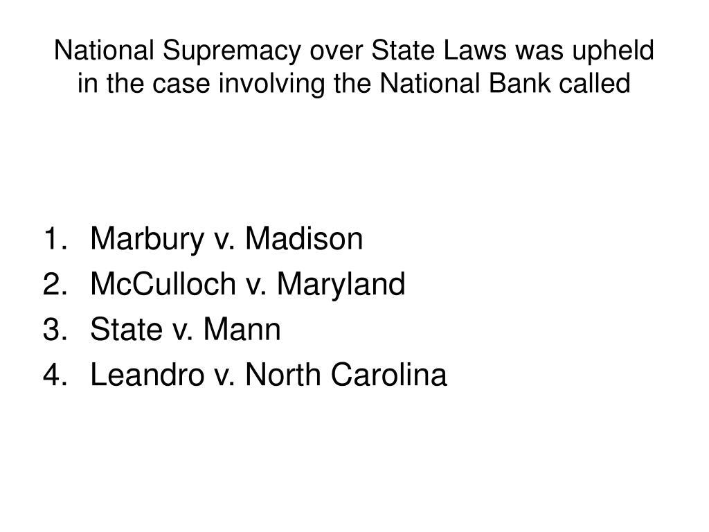 National Supremacy over State Laws was upheld in the case involving the National Bank called