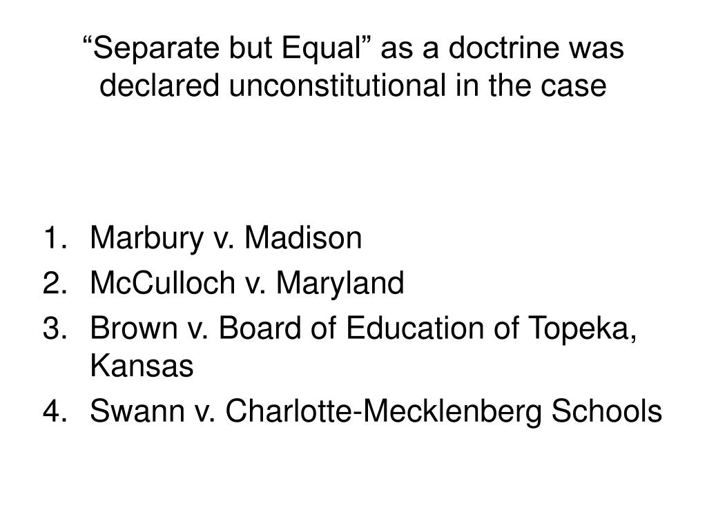 """""""Separate but Equal"""" as a doctrine was declared unconstitutional in the case"""