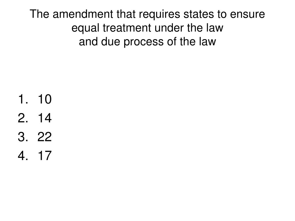 The amendment that requires states to ensure equal treatment under the law
