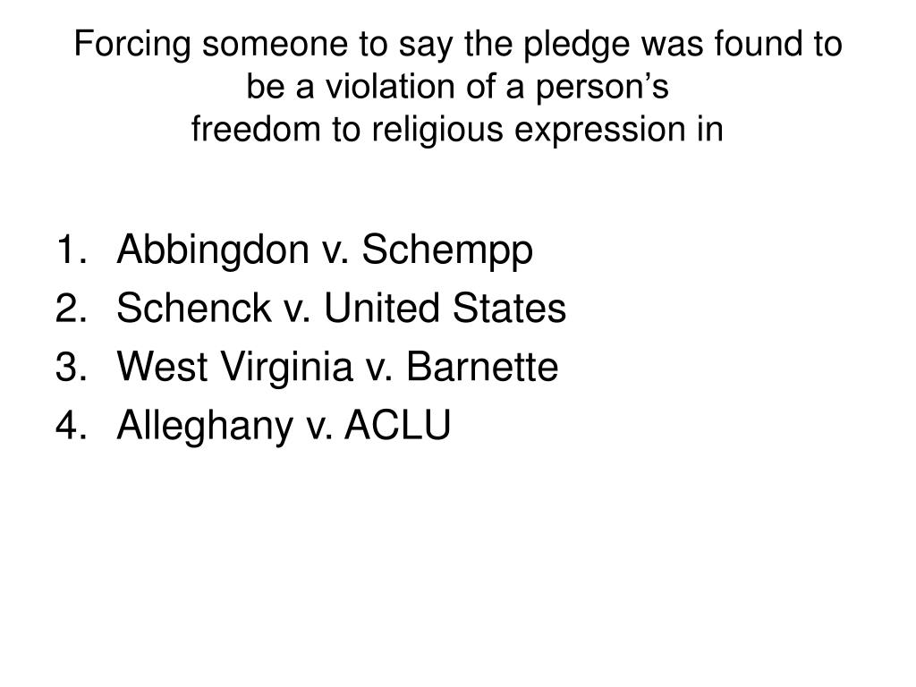 Forcing someone to say the pledge was found to be a violation of a person's
