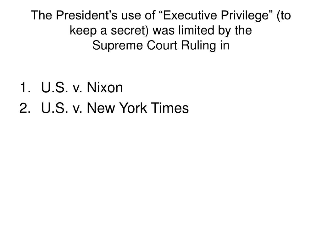 """The President's use of """"Executive Privilege"""" (to keep a secret) was limited by the                Supreme Court Ruling in"""