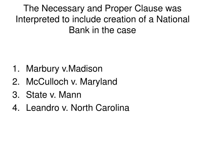 The necessary and proper clause was interpreted to include creation of a national bank in the case