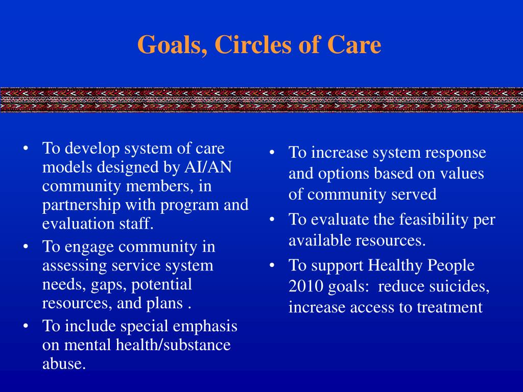 To develop system of care models designed by AI/AN community members, in partnership with program and evaluation staff.
