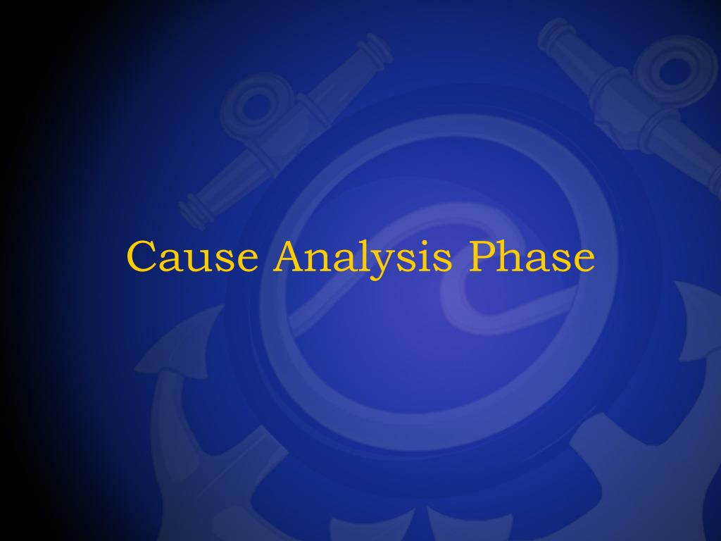 Cause Analysis Phase