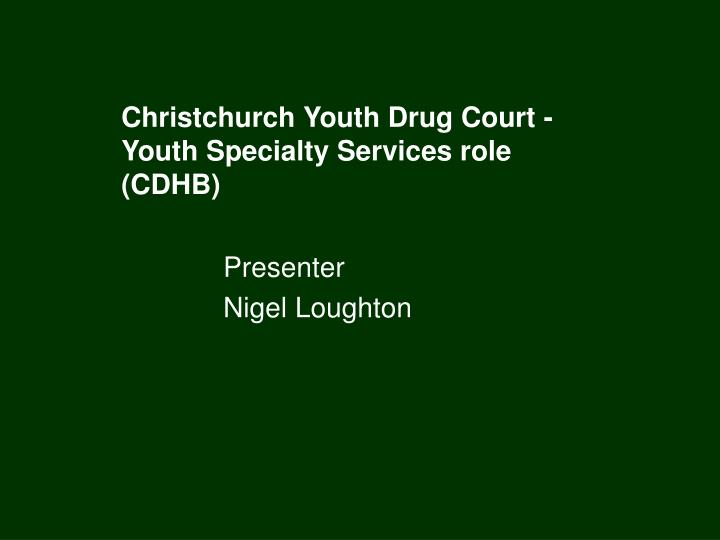 Christchurch youth drug court youth specialty services role cdhb