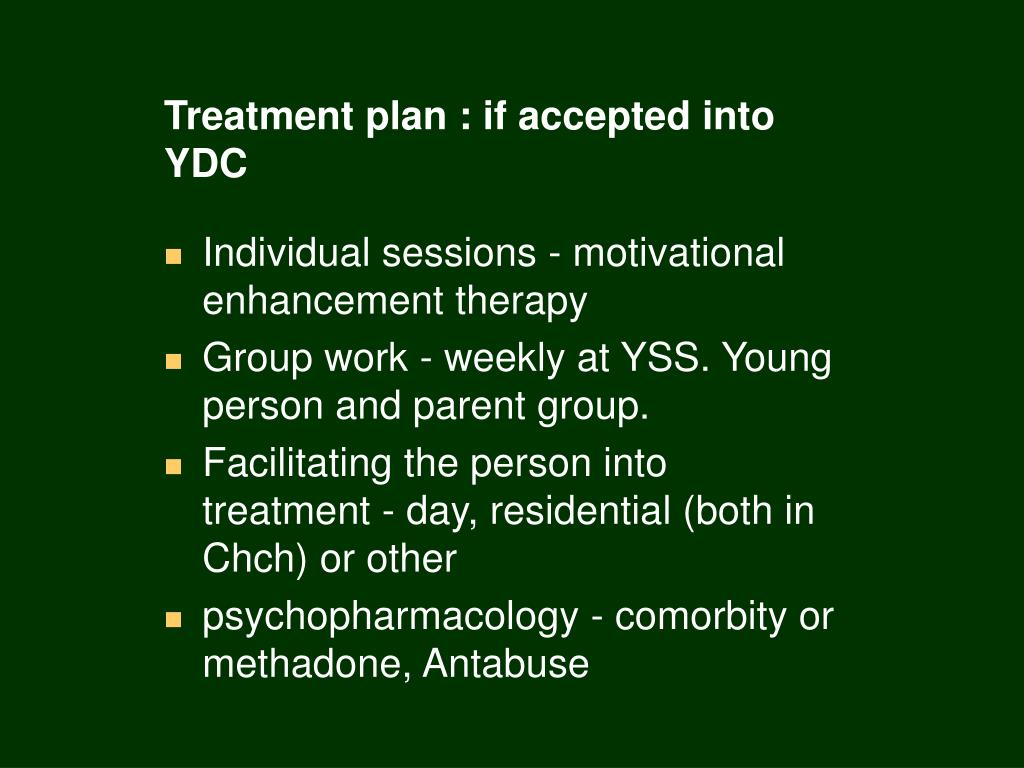 Treatment plan : if accepted into YDC