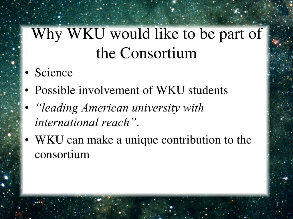 Why WKU would like to be part of the Consortium