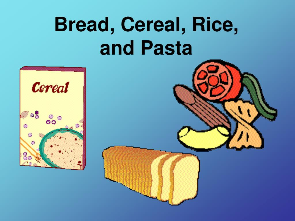 Bread, Cereal, Rice,