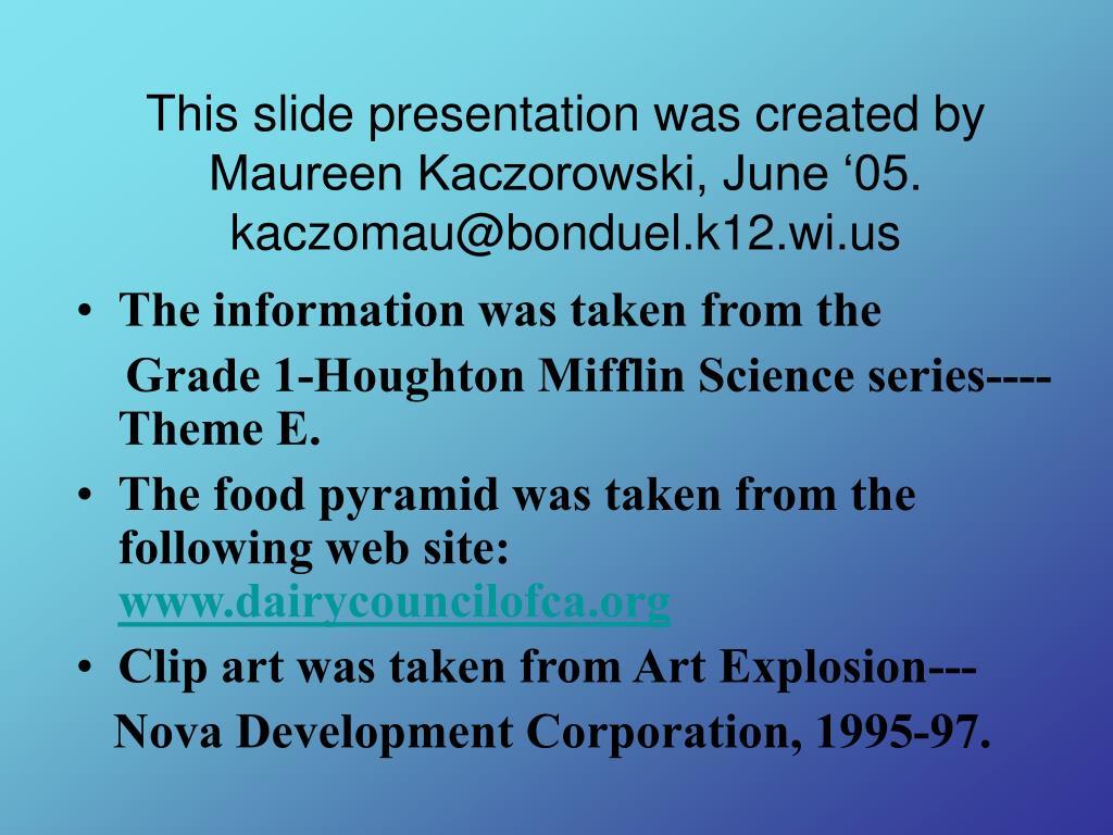 This slide presentation was created by Maureen Kaczorowski, June '05.