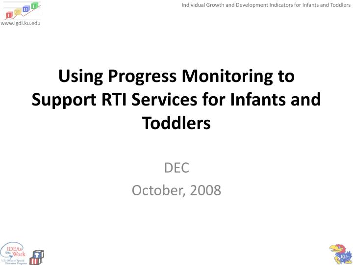 Using progress monitoring to support rti services for infants and toddlers