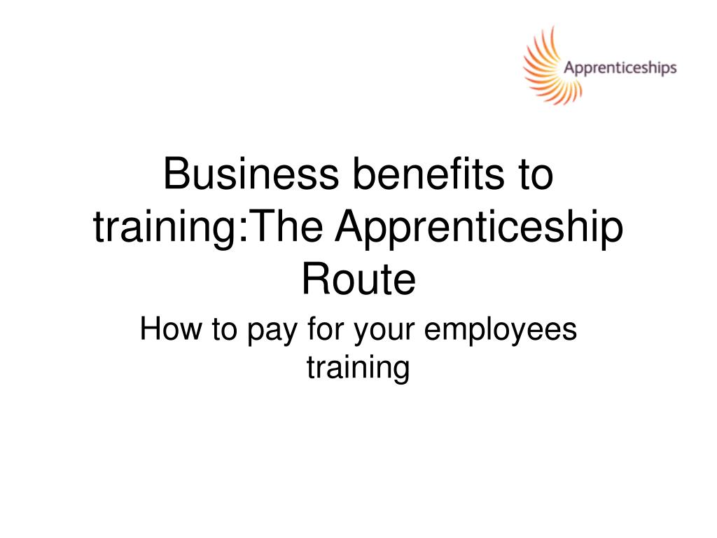 business benefits to training the apprenticeship route l.