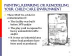painting repairing or remodeling your child care environment