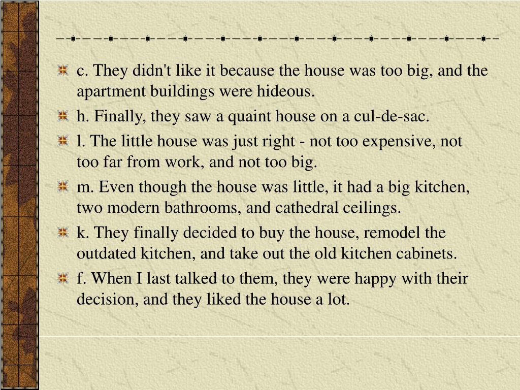 c. They didn't like it because the house was too big, and the apartment buildings were hideous.