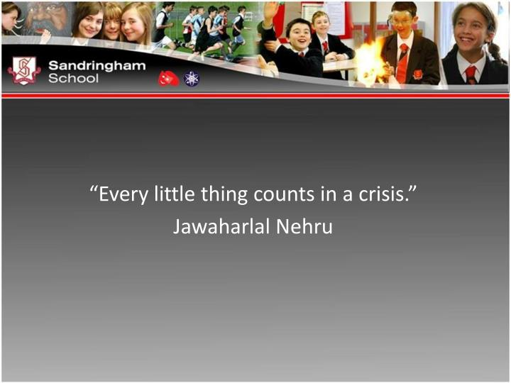"""Every little thing counts in a crisis."""