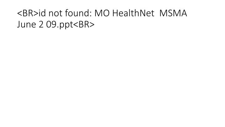 Br id not found mo healthnet msma june 2 09 ppt br