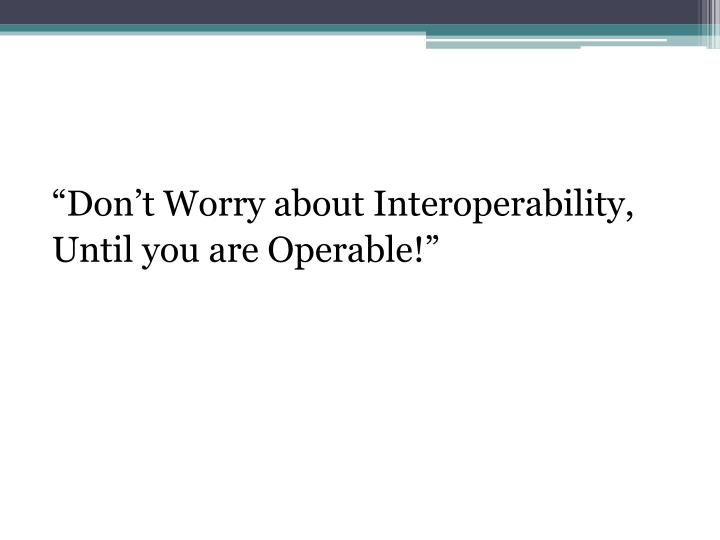 """""""Don't Worry about Interoperability,"""