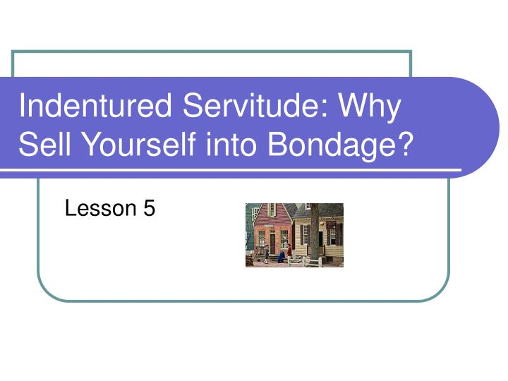 Indentured servitude why sell yourself into bondage