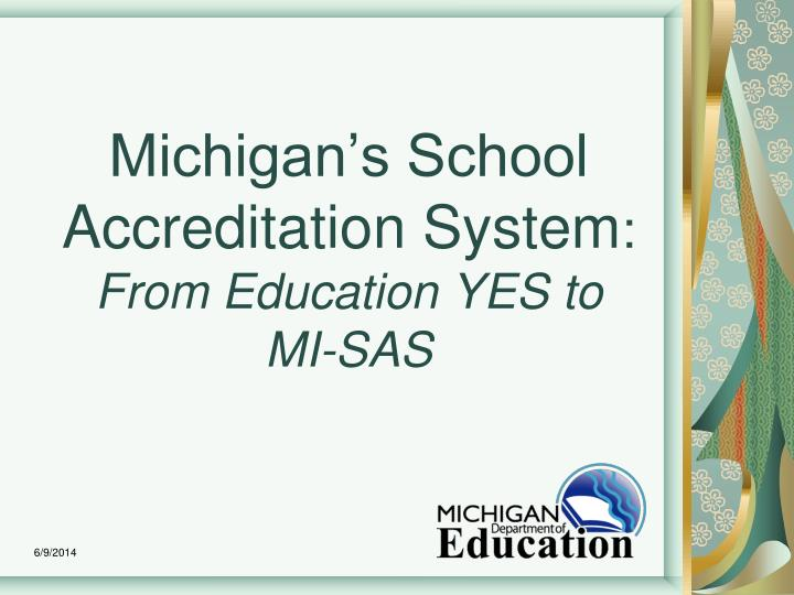 Michigan s school accreditation system from education yes to mi sas