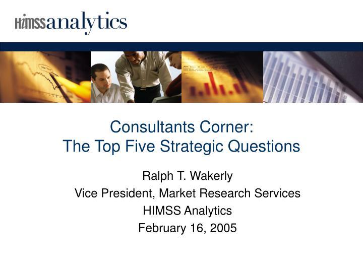 Consultants corner the top five strategic questions