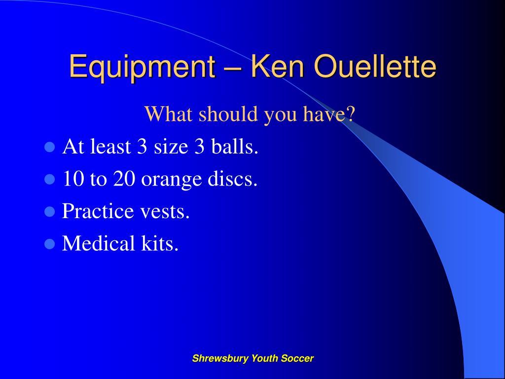 Equipment – Ken Ouellette