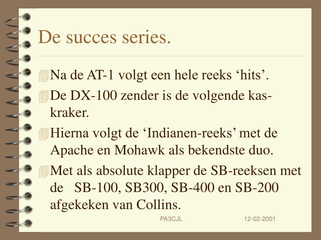 De succes series.