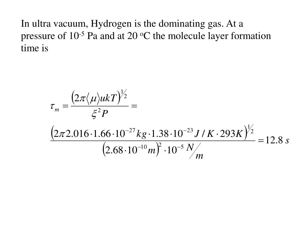 In ultra vacuum, Hydrogen is the dominating gas. At a pressure of 10