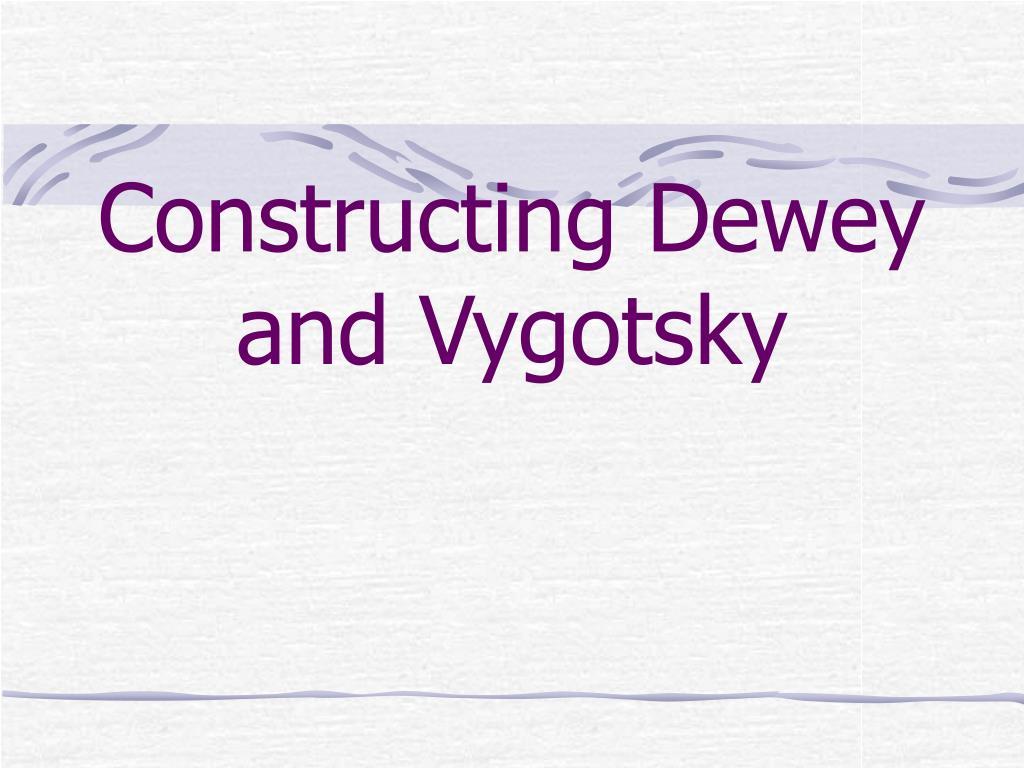 Constructing Dewey and Vygotsky