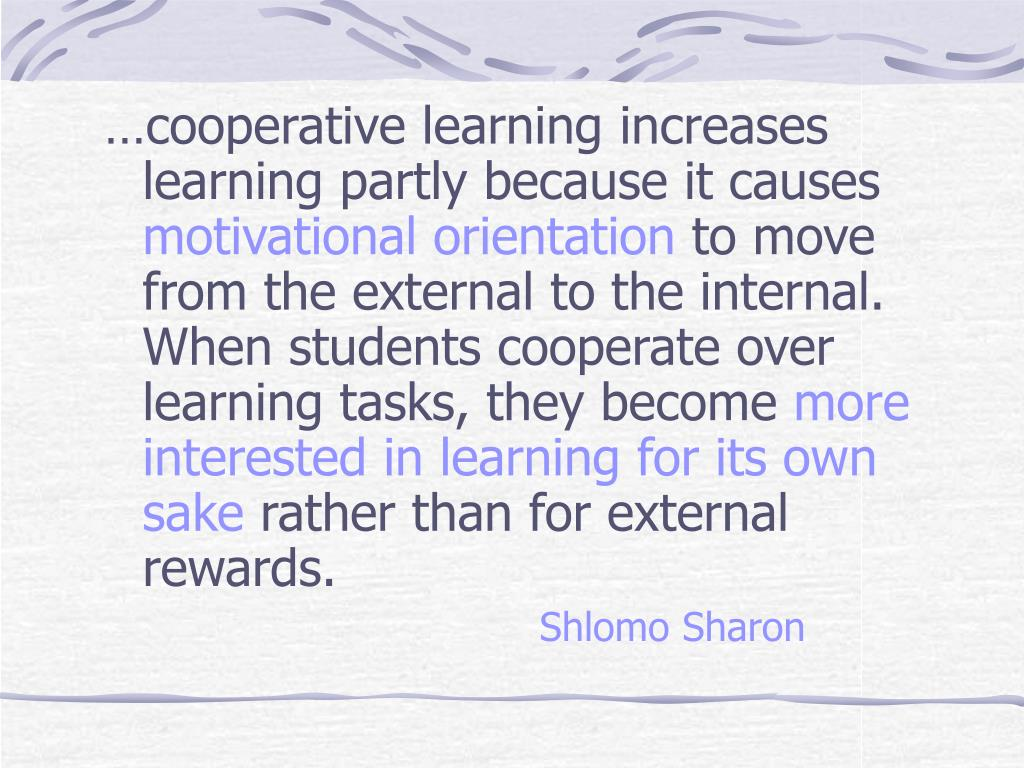 …cooperative learning increases learning partly because it causes