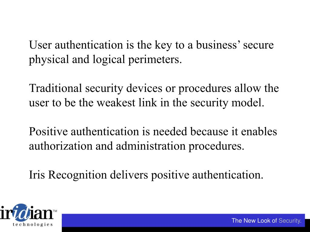 User authentication is the key to a business' secure physical and logical perimeters.