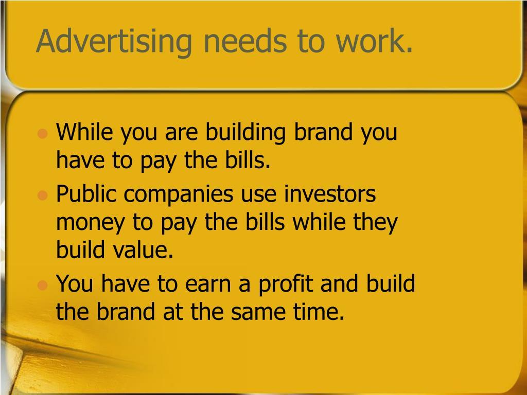 Advertising needs to work.