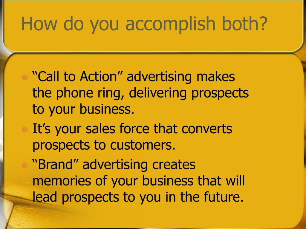 How do you accomplish both?