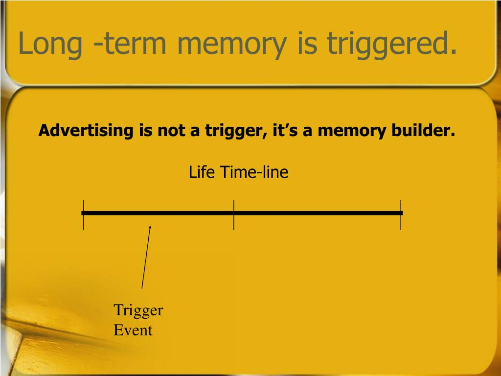 Long -term memory is triggered.