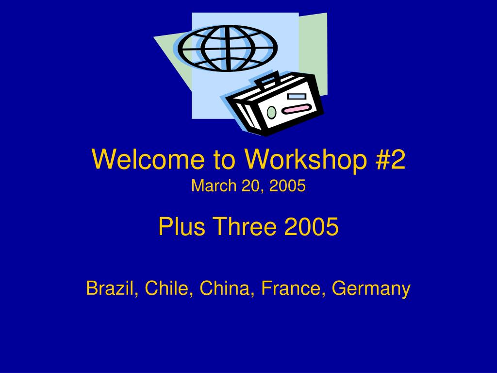 welcome to workshop 2 march 20 2005 l.