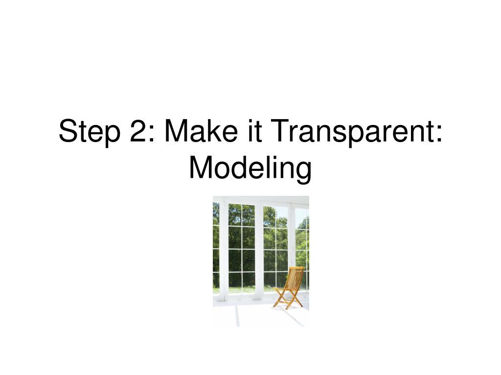 Step 2: Make it Transparent: Modeling