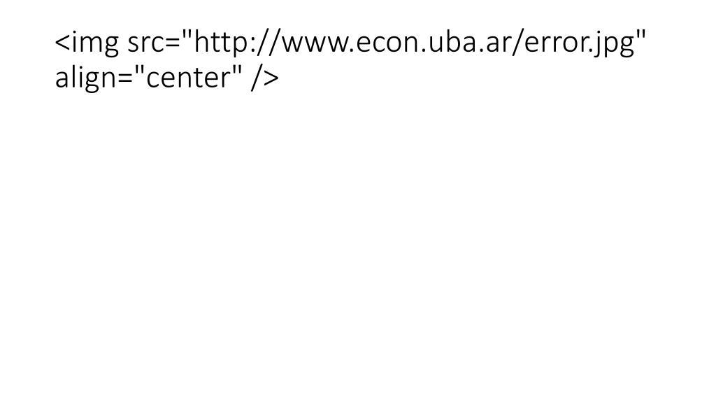 "<img src=""http://www.econ.uba.ar/error.jpg"" align=""center"" />"