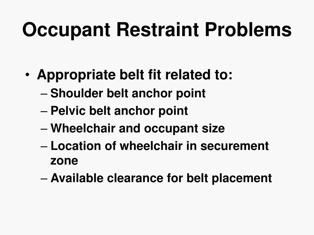 Occupant Restraint Problems