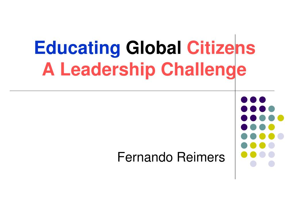educating global citizens a leadership challenge l.