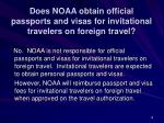 does noaa obtain official passports and visas for invitational travelers on foreign travel